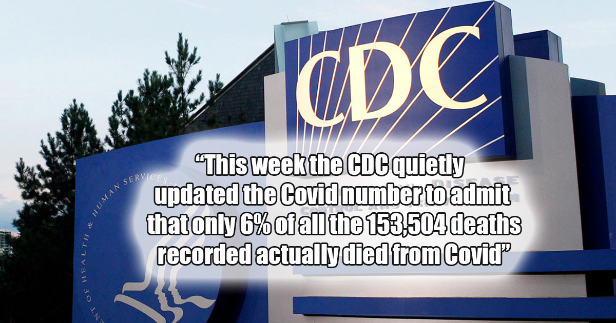 Yes This week the CDC quietly updated the Covid number to admit that only 6%